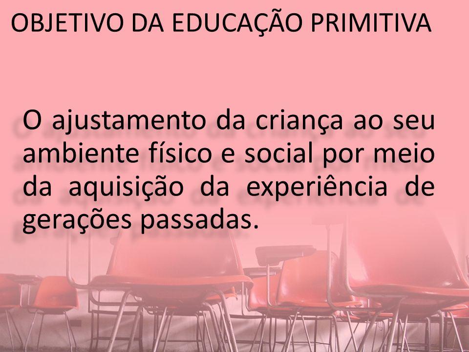 OBJETIVO DA EDUCAÇÃO PRIMITIVA