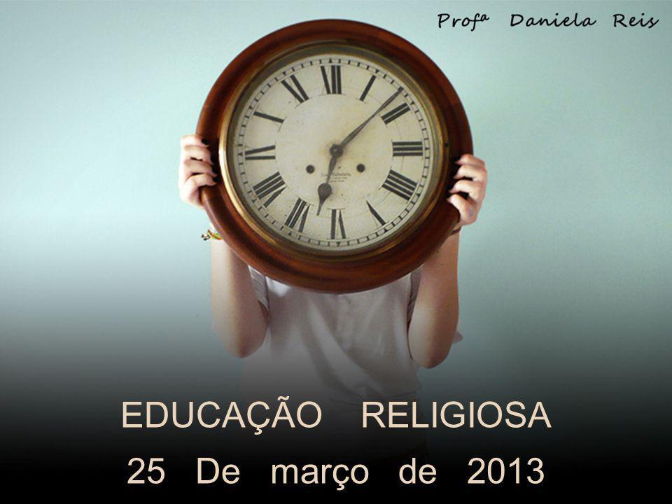 EDUCAÇÃO RELIGIOSA 25 De março de 2013