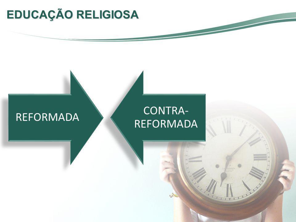 EDUCAÇÃO RELIGIOSA REFORMADA CONTRA-REFORMADA