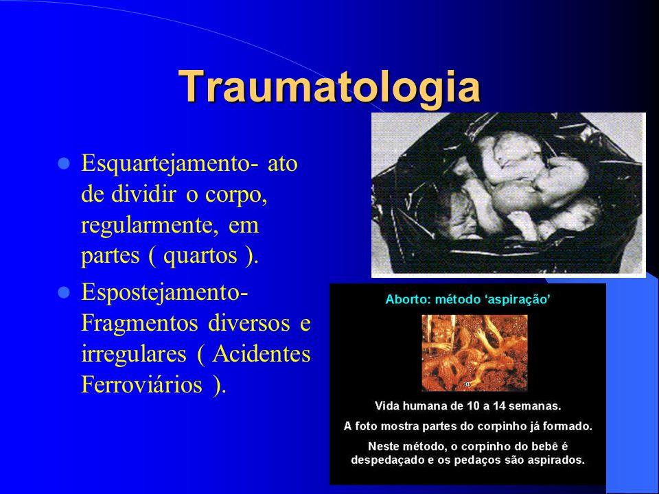 Traumatologia Esquartejamento- ato de dividir o corpo, regularmente, em partes ( quartos ).