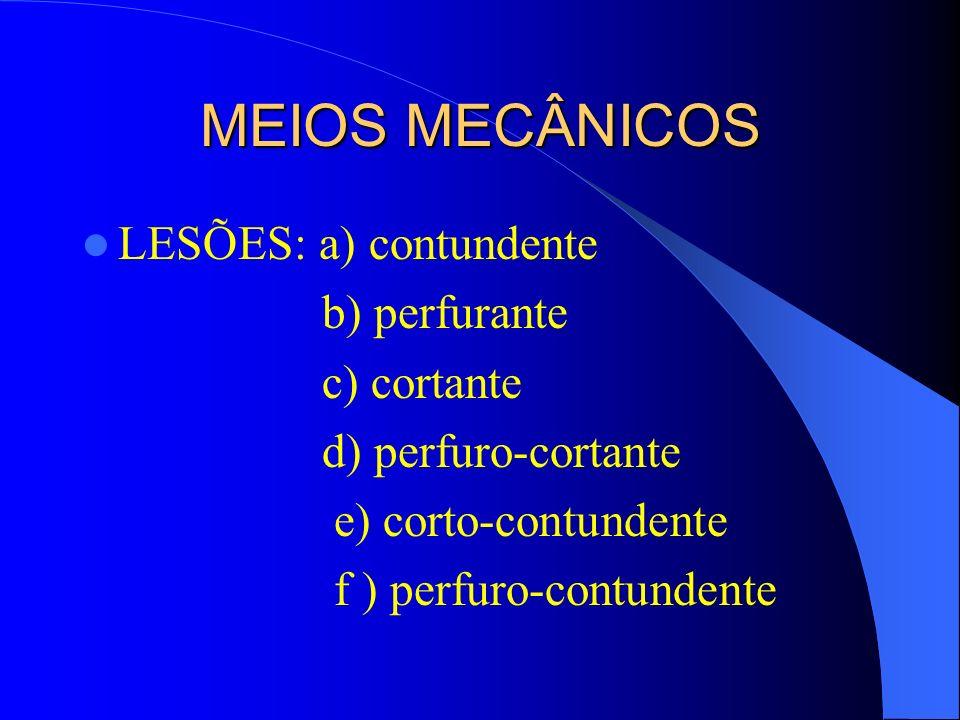 MEIOS MECÂNICOS LESÕES: a) contundente b) perfurante c) cortante