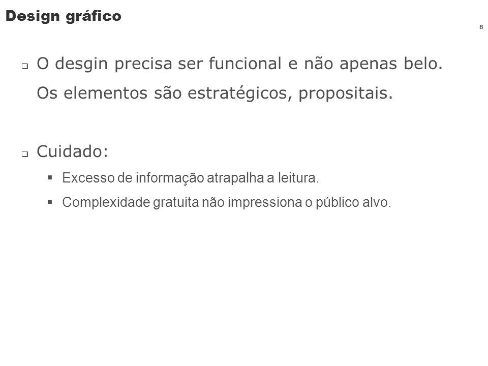Design gráfico O desgin precisa ser funcional e não apenas belo. Os elementos são estratégicos, propositais.