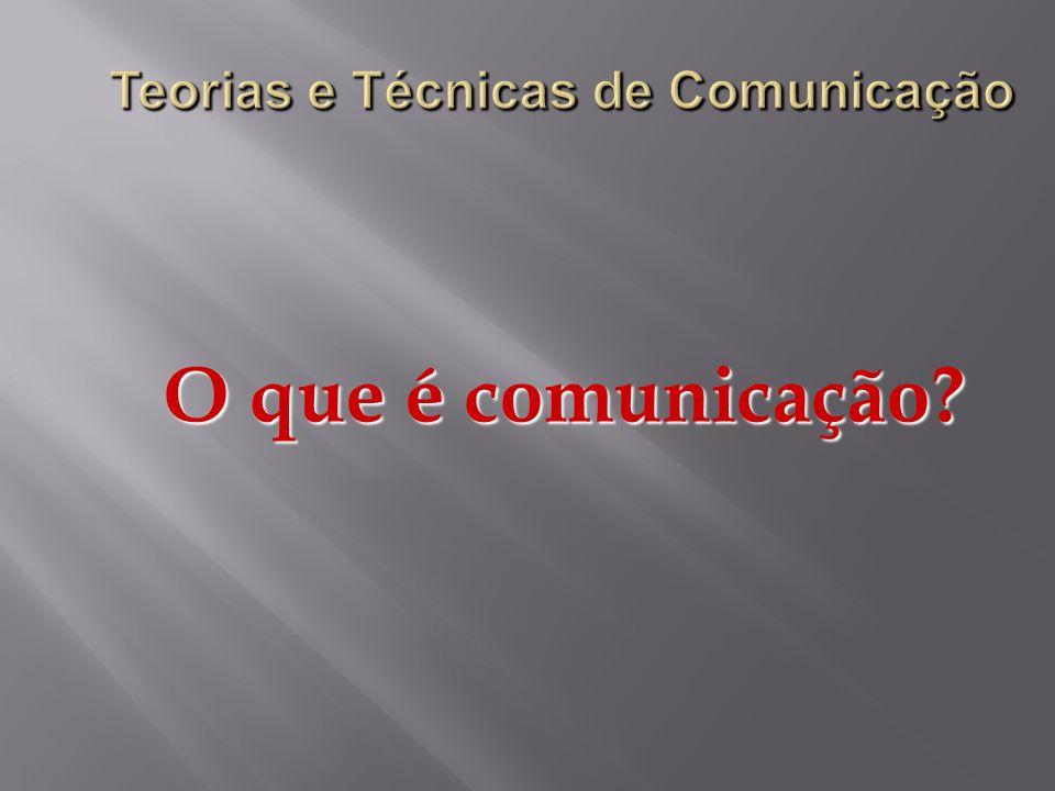 Teorias e Técnicas de Comunicação