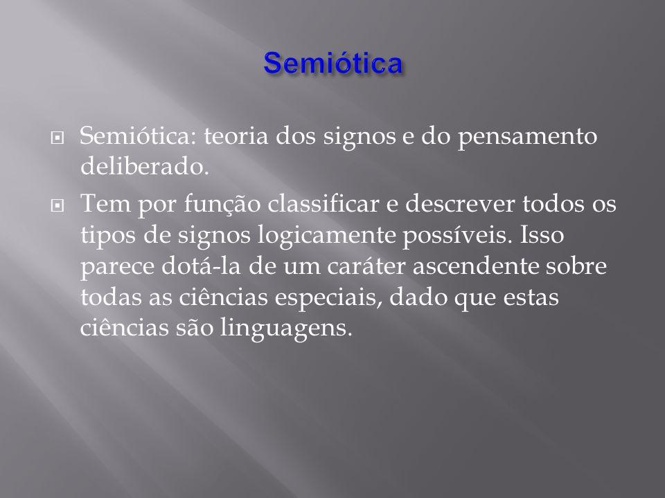 Semiótica Semiótica: teoria dos signos e do pensamento deliberado.