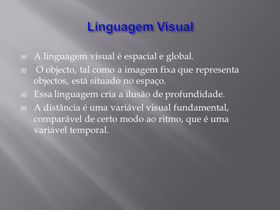 Linguagem Visual A linguagem visual é espacial e global.