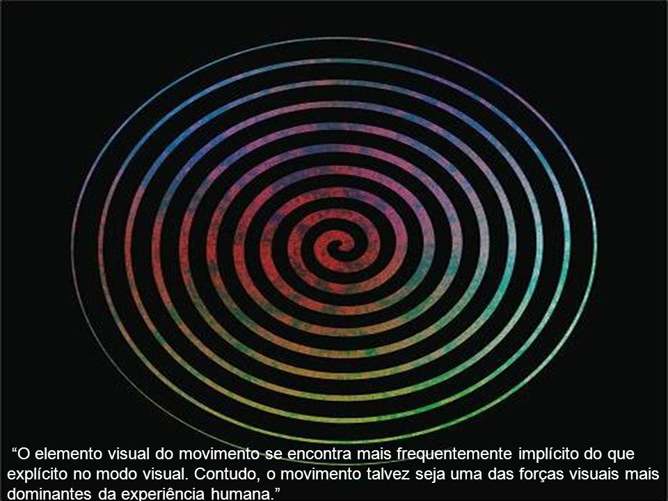 O elemento visual do movimento se encontra mais frequentemente implícito do que explícito no modo visual.