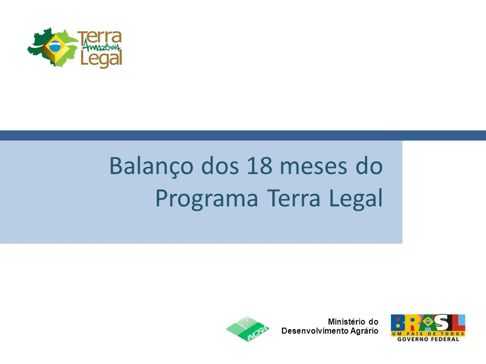 Balanço dos 18 meses do Programa Terra Legal