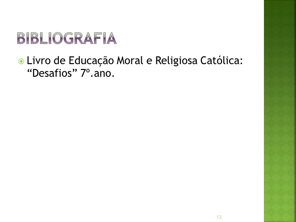 Bibliografia Livro de Educação Moral e Religiosa Católica: Desafios 7º.ano.