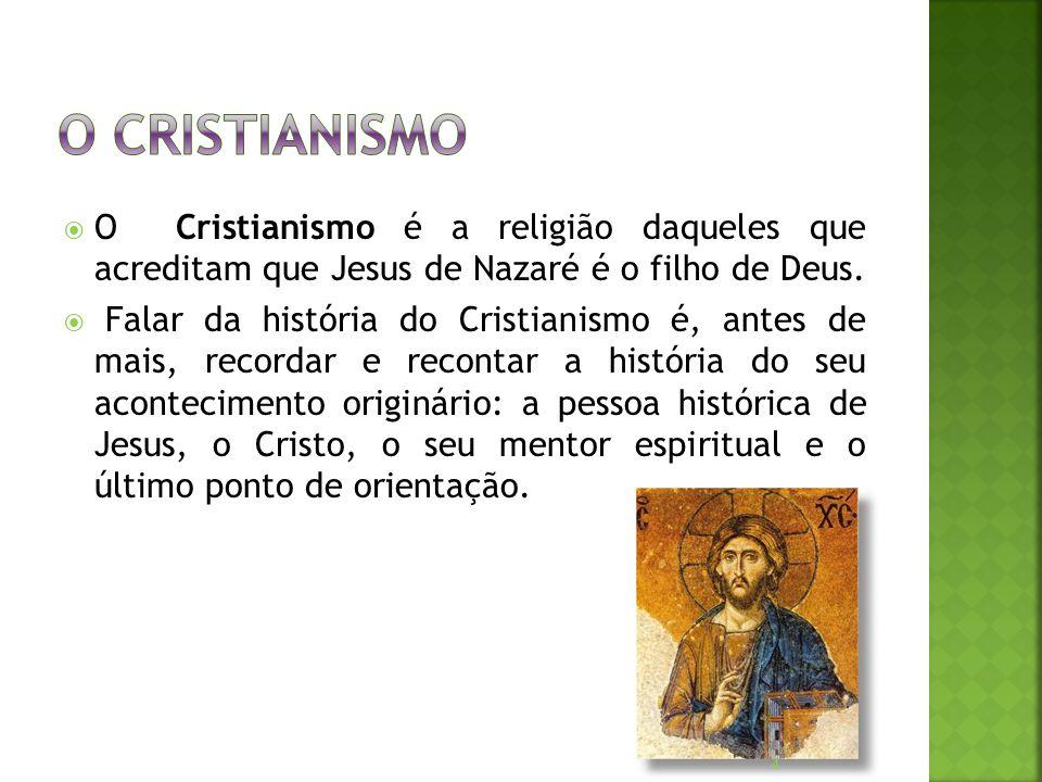 O cristianismo O Cristianismo é a religião daqueles que acreditam que Jesus de Nazaré é o filho de Deus.