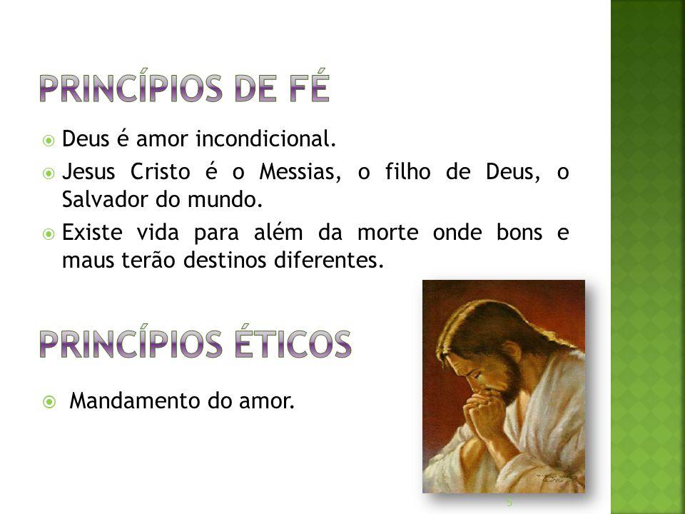 Princípios de Fé Princípios ÉTICOS Deus é amor incondicional.