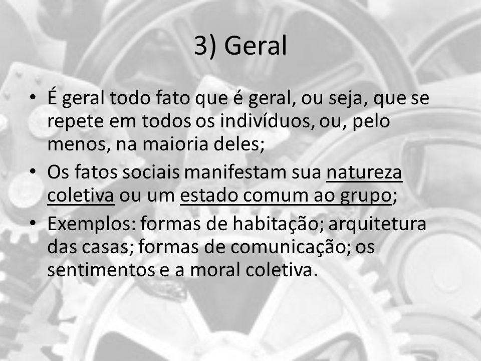 3) Geral É geral todo fato que é geral, ou seja, que se repete em todos os indivíduos, ou, pelo menos, na maioria deles;