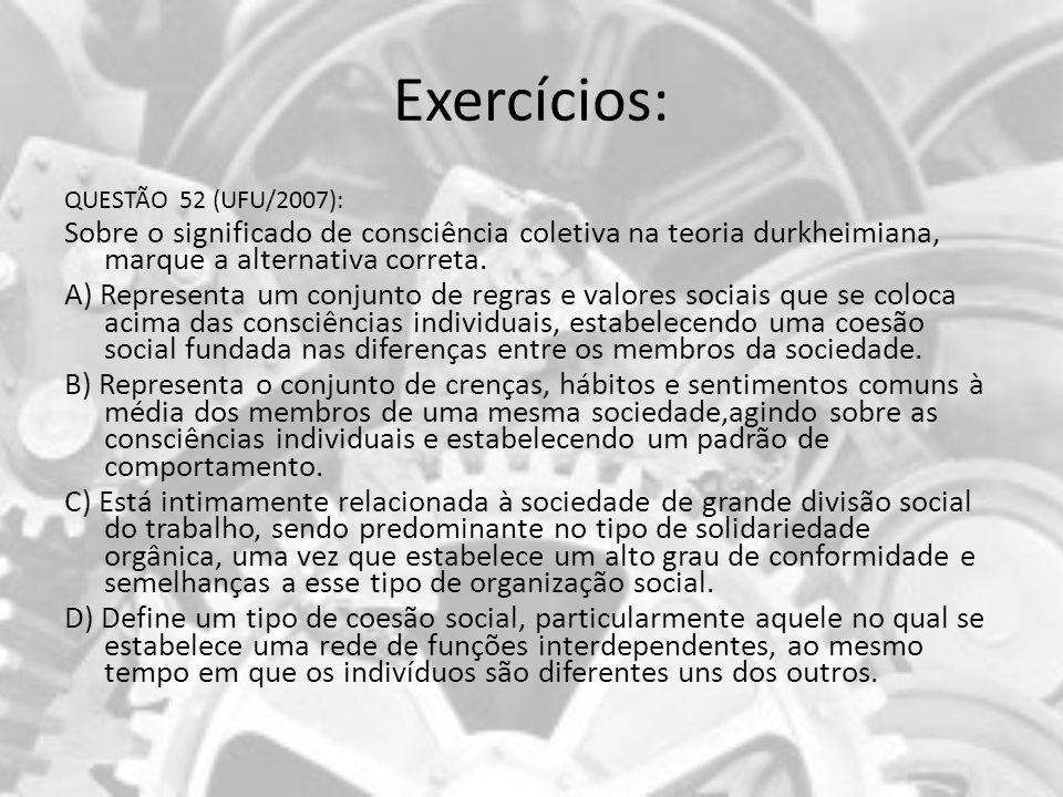 Exercícios: QUESTÃO 52 (UFU/2007): Sobre o significado de consciência coletiva na teoria durkheimiana, marque a alternativa correta.