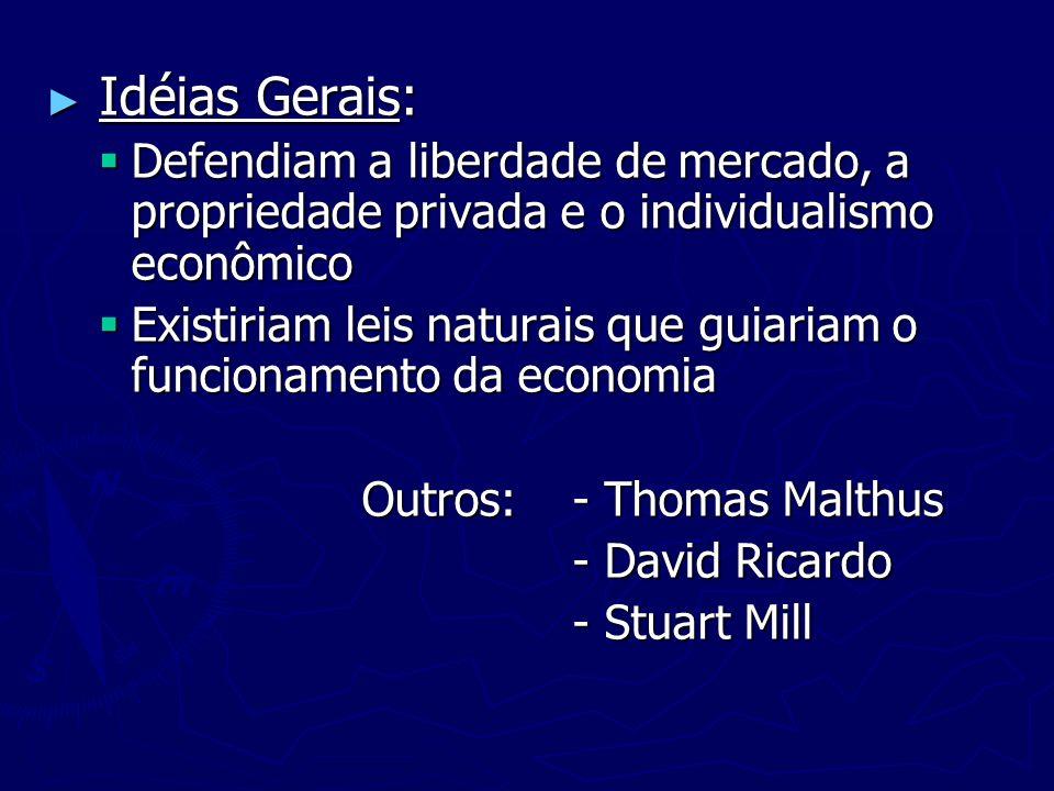 Idéias Gerais:Defendiam a liberdade de mercado, a propriedade privada e o individualismo econômico.