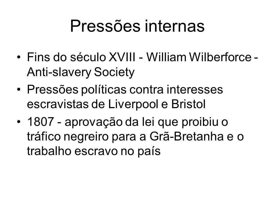 Pressões internas Fins do século XVIII - William Wilberforce - Anti-slavery Society.