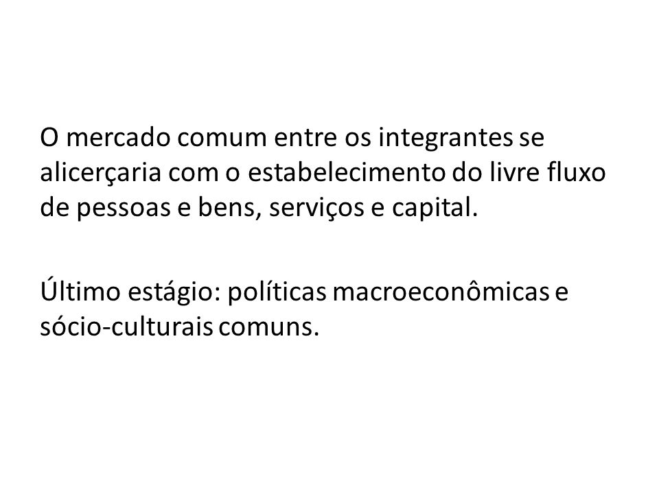 O mercado comum entre os integrantes se alicerçaria com o estabelecimento do livre fluxo de pessoas e bens, serviços e capital.