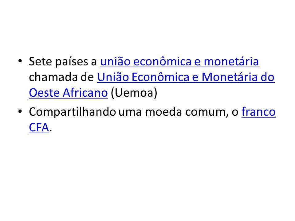 Sete países a união econômica e monetária chamada de União Econômica e Monetária do Oeste Africano (Uemoa)