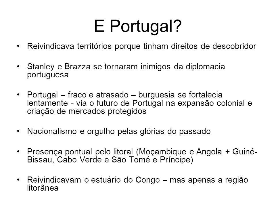 E Portugal Reivindicava territórios porque tinham direitos de descobridor. Stanley e Brazza se tornaram inimigos da diplomacia portuguesa.