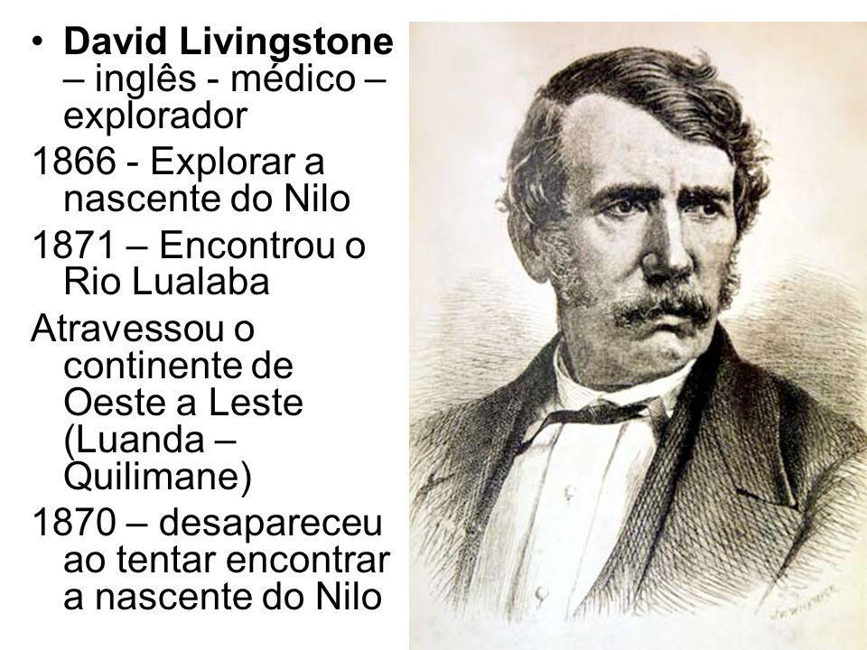 David Livingstone – inglês - médico – explorador