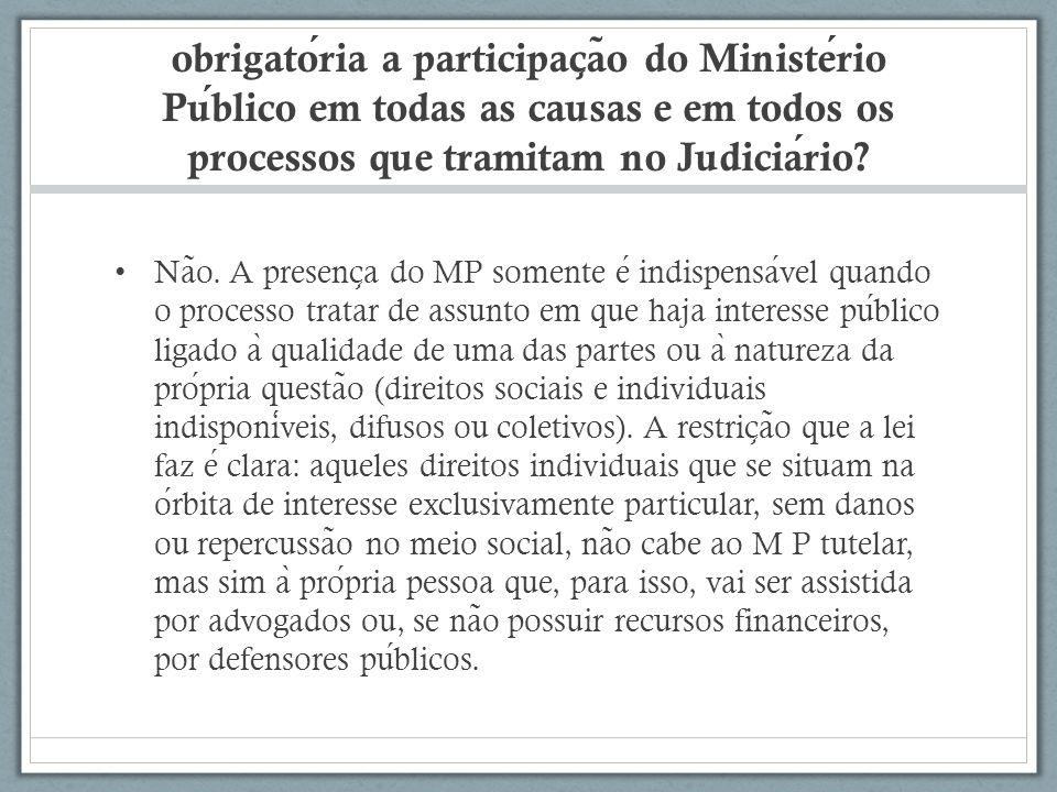 obrigatória a participação do Ministério Público em todas as causas e em todos os processos que tramitam no Judiciário