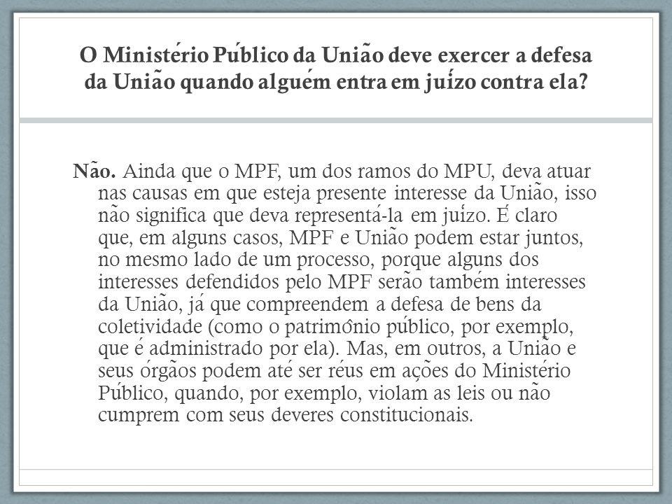 O Ministério Público da União deve exercer a defesa da União quando alguém entra em juízo contra ela