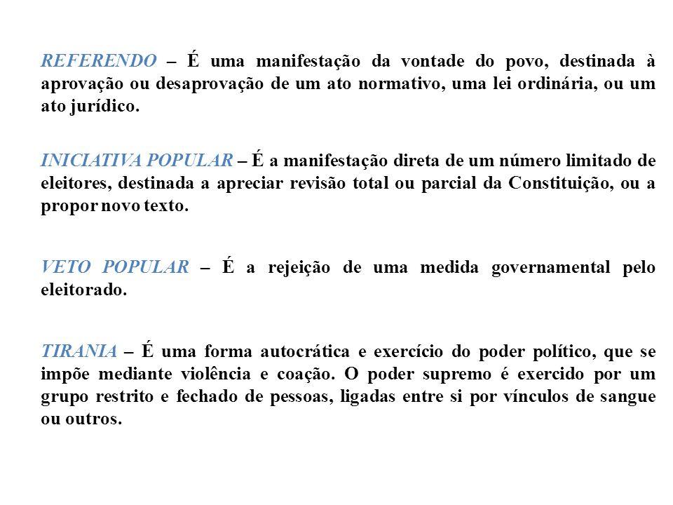 REFERENDO – É uma manifestação da vontade do povo, destinada à aprovação ou desaprovação de um ato normativo, uma lei ordinária, ou um ato jurídico.