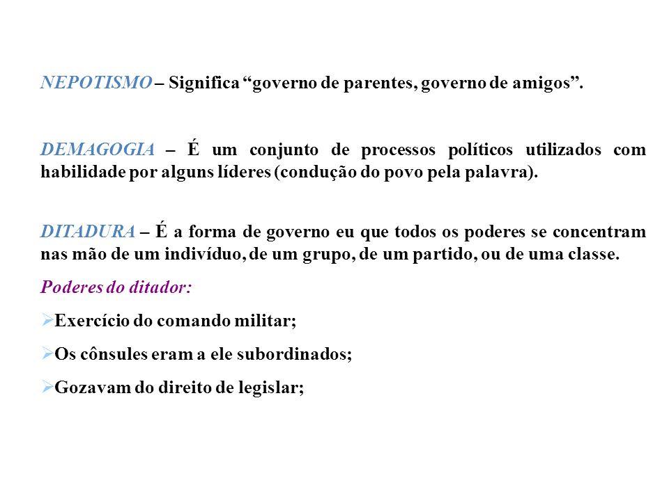 NEPOTISMO – Significa governo de parentes, governo de amigos .