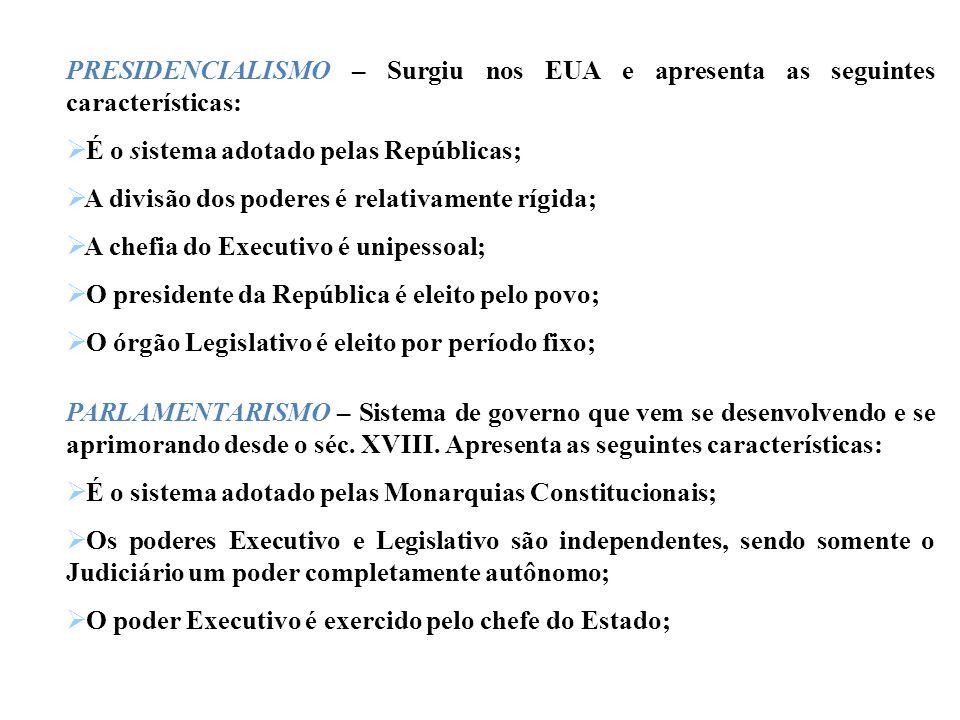 PRESIDENCIALISMO – Surgiu nos EUA e apresenta as seguintes características: