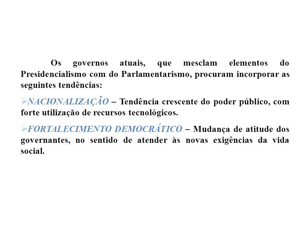 Os governos atuais, que mesclam elementos do Presidencialismo com do Parlamentarismo, procuram incorporar as seguintes tendências: