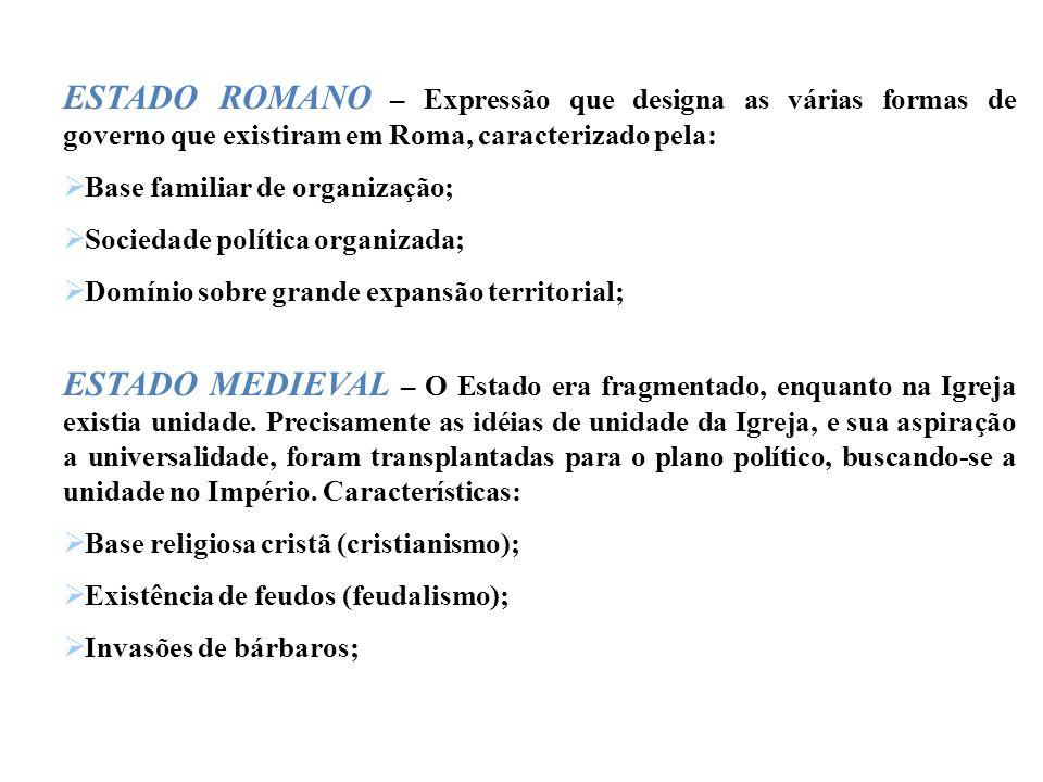 ESTADO ROMANO – Expressão que designa as várias formas de governo que existiram em Roma, caracterizado pela: