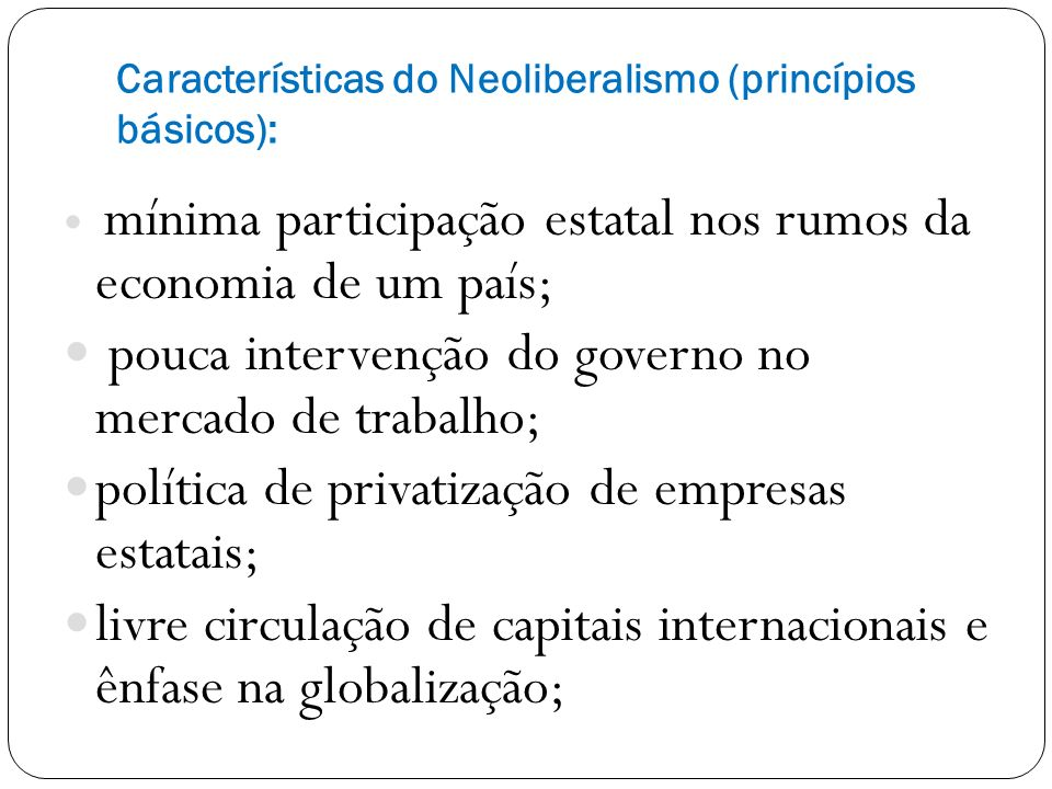 Características do Neoliberalismo (princípios básicos):
