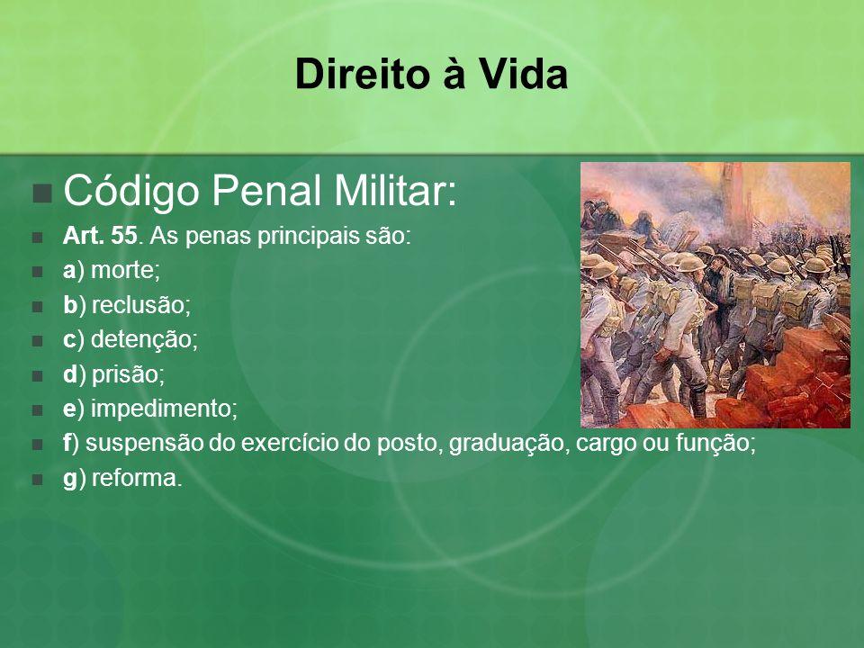 Direito à Vida Código Penal Militar: Art. 55. As penas principais são: