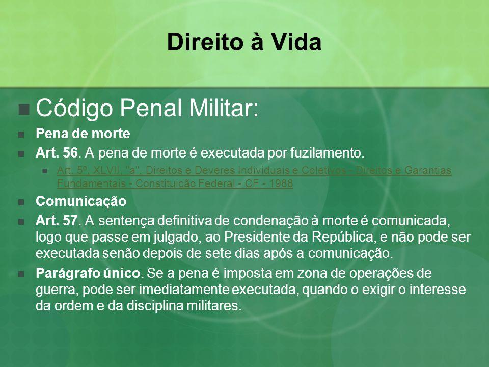 Direito à Vida Código Penal Militar: Pena de morte