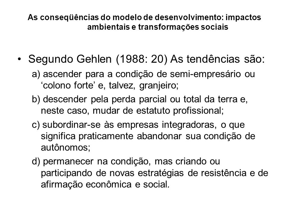 Segundo Gehlen (1988: 20) As tendências são: