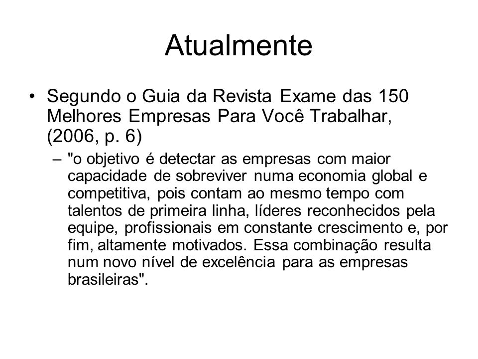 AtualmenteSegundo o Guia da Revista Exame das 150 Melhores Empresas Para Você Trabalhar, (2006, p. 6)