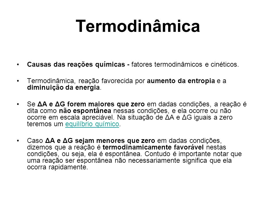 TermodinâmicaCausas das reações químicas - fatores termodinâmicos e cinéticos.