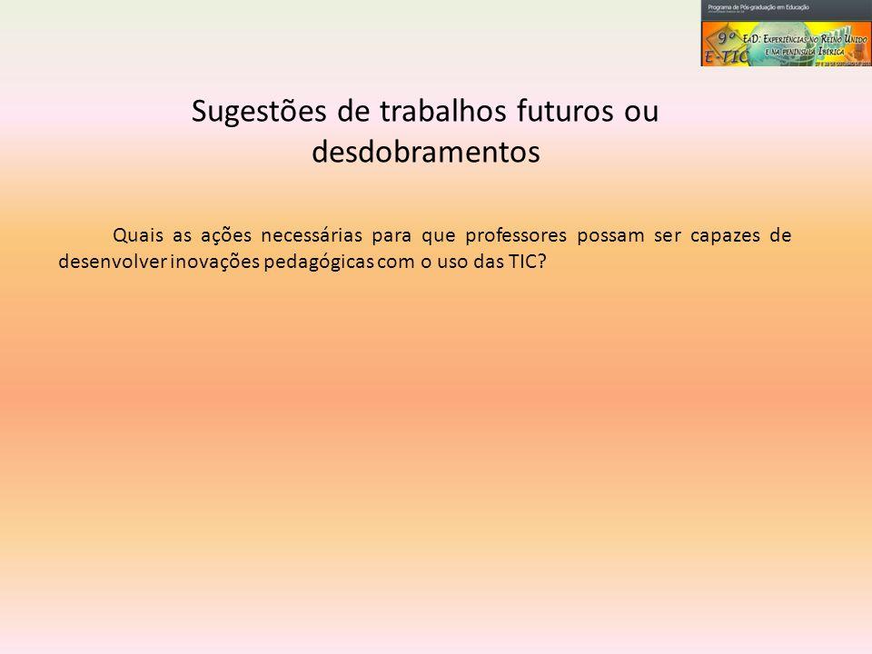 Sugestões de trabalhos futuros ou desdobramentos
