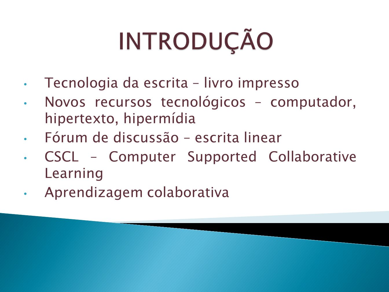 INTRODUÇÃO Tecnologia da escrita – livro impresso