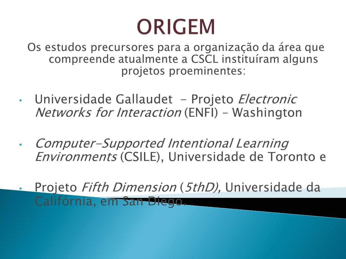 ORIGEM Os estudos precursores para a organização da área que compreende atualmente a CSCL instituíram alguns projetos proeminentes: