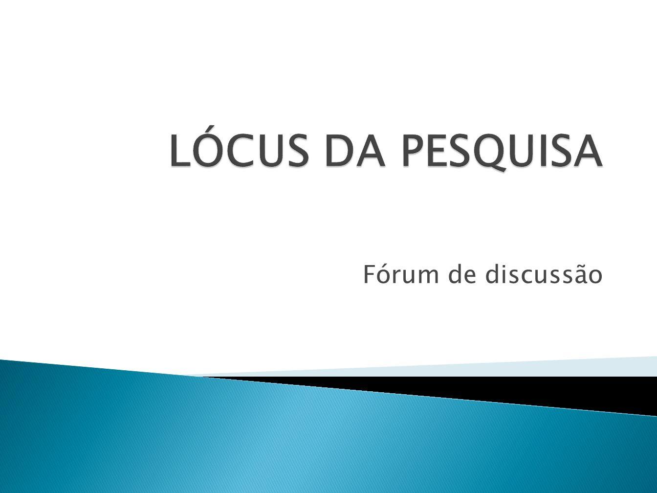 LÓCUS DA PESQUISA Fórum de discussão