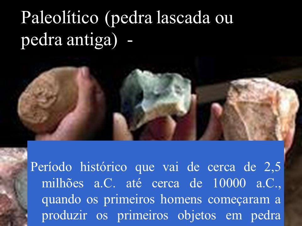 Paleolítico (pedra lascada ou pedra antiga) -