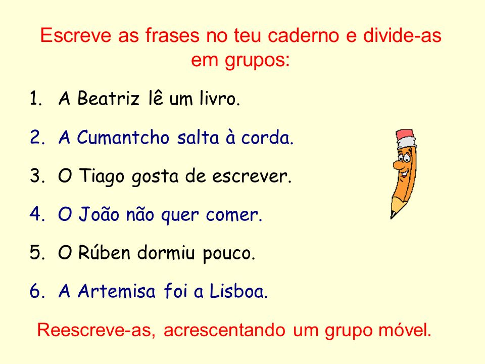 Escreve as frases no teu caderno e divide-as em grupos: