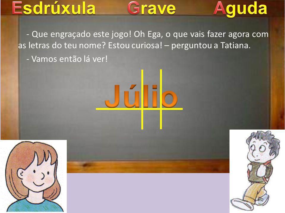 Júlio Esdrúxula Grave Aguda