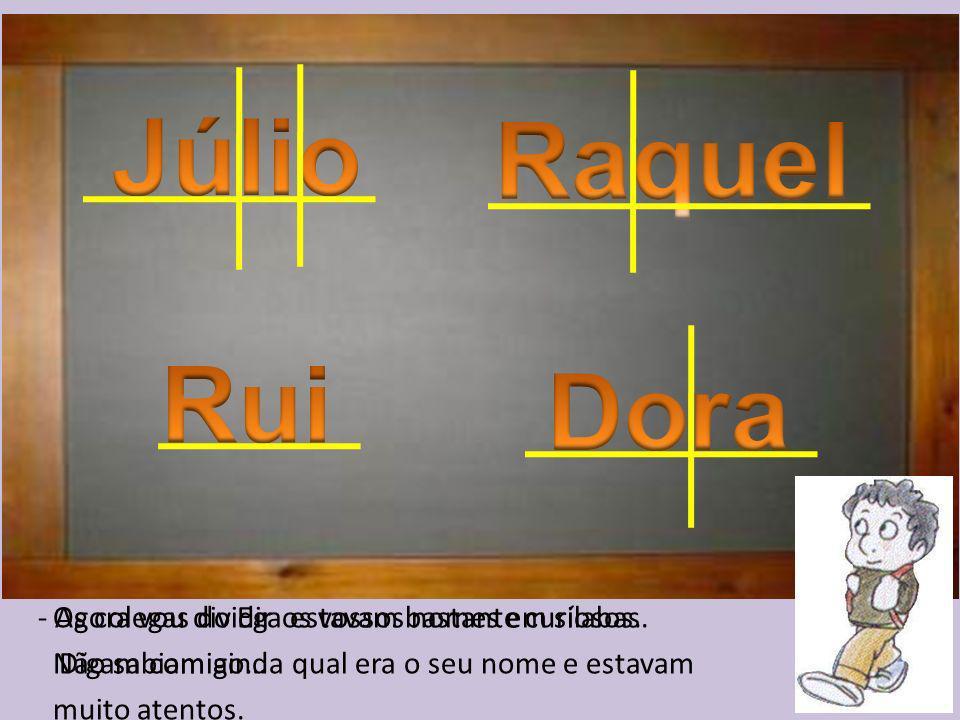 Júlio Raquel Rui Dora - Agora vou dividir os vossos nomes em sílabas.