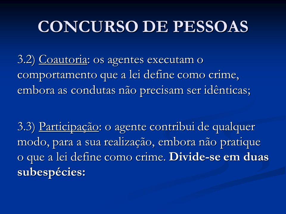 CONCURSO DE PESSOAS 3.2) Coautoria: os agentes executam o comportamento que a lei define como crime, embora as condutas não precisam ser idênticas;