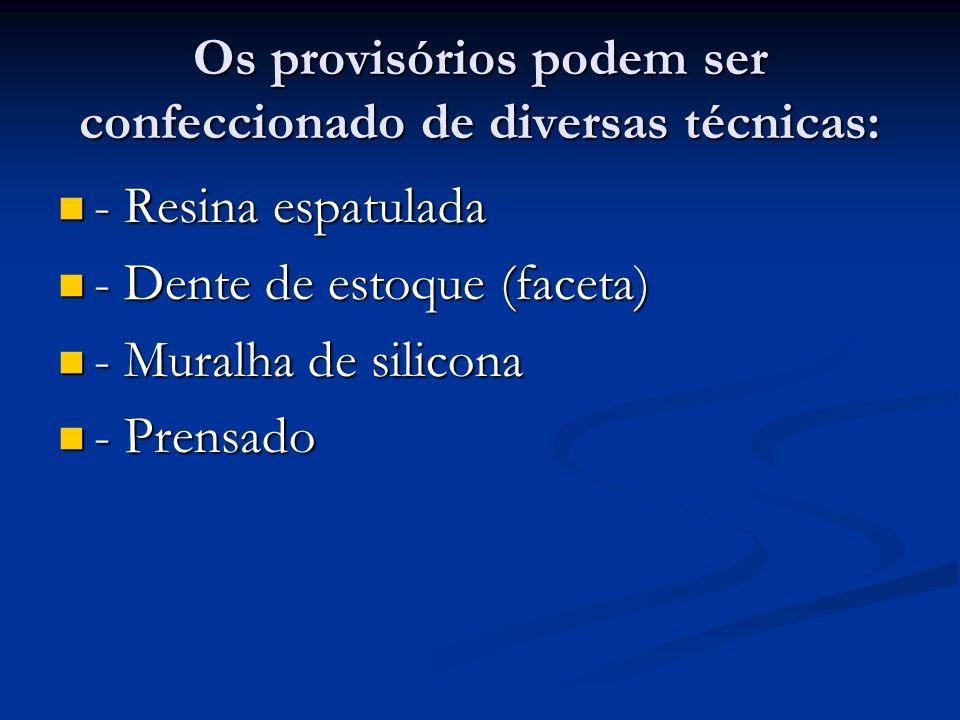 Os provisórios podem ser confeccionado de diversas técnicas: