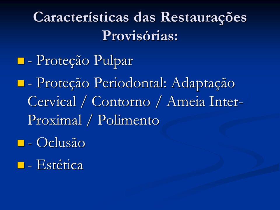Características das Restaurações Provisórias: