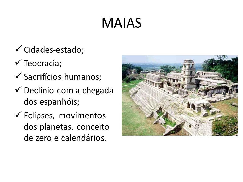 MAIAS Cidades-estado; Teocracia; Sacrifícios humanos;