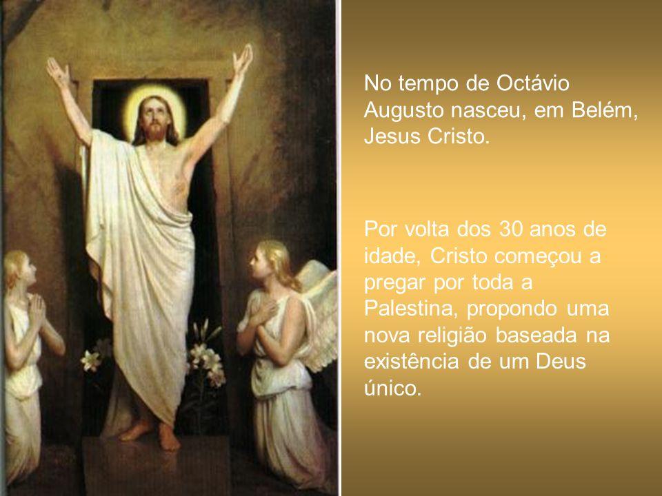 No tempo de Octávio Augusto nasceu, em Belém, Jesus Cristo.