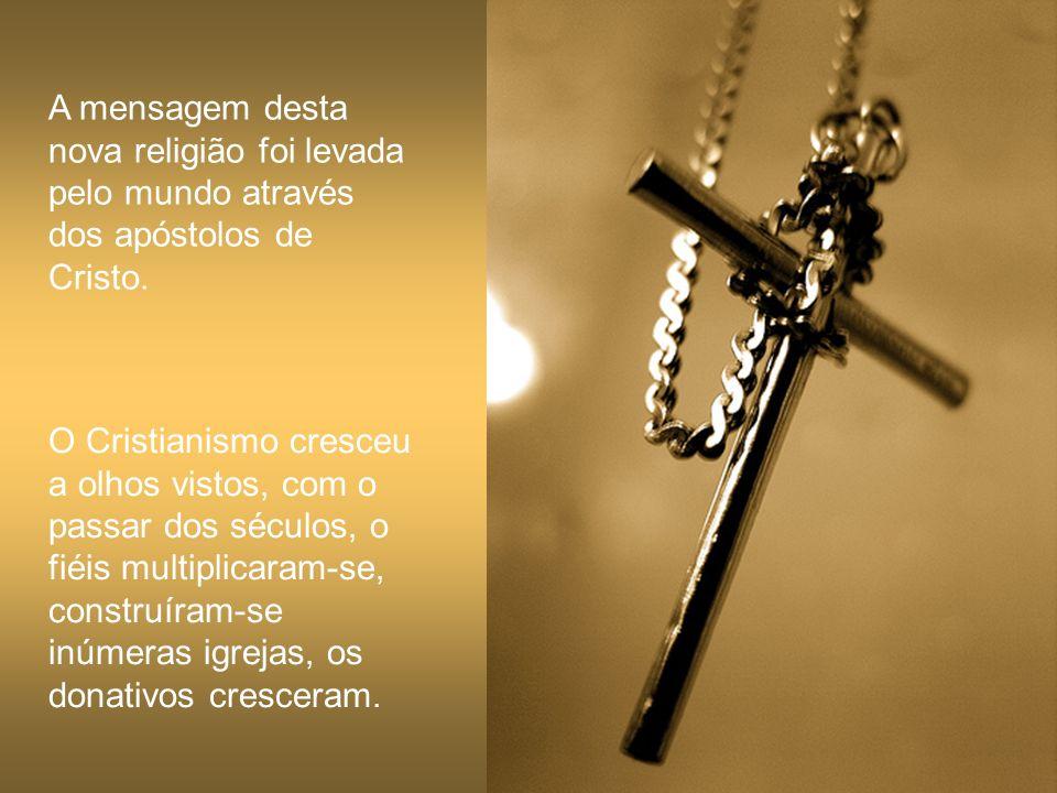 A mensagem desta nova religião foi levada pelo mundo através dos apóstolos de Cristo.