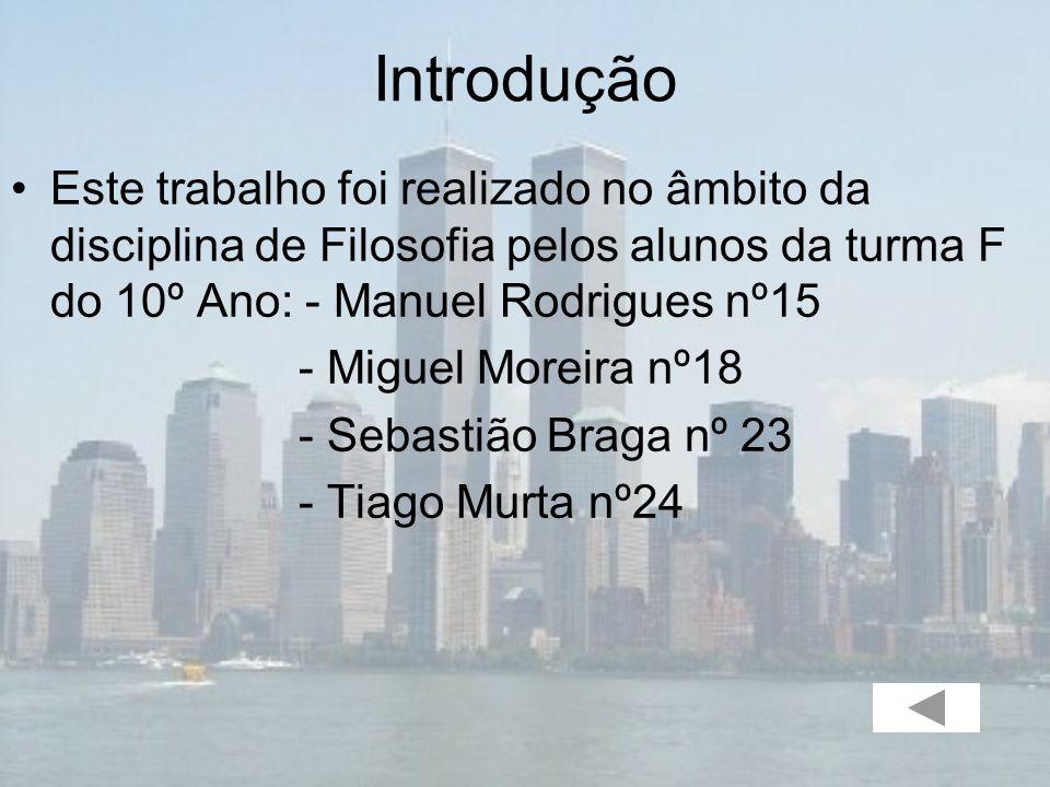 Introdução Este trabalho foi realizado no âmbito da disciplina de Filosofia pelos alunos da turma F do 10º Ano: - Manuel Rodrigues nº15.
